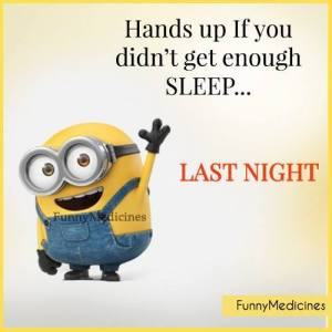 """Hands up if you didn't get enough SLEEP ... LAST NIGHT"" -Funny Medicines"