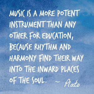 """Music is a more potent instrument than any other for education, because rhythm and harmony find their way into the inward places of the soul."" -Plato"
