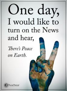 """""""One day, I would like to turn on the news and hear, There's Peace on Earth."""