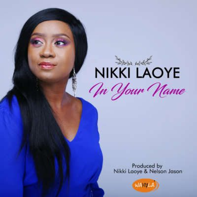 Nikki Laoye – In Your Name