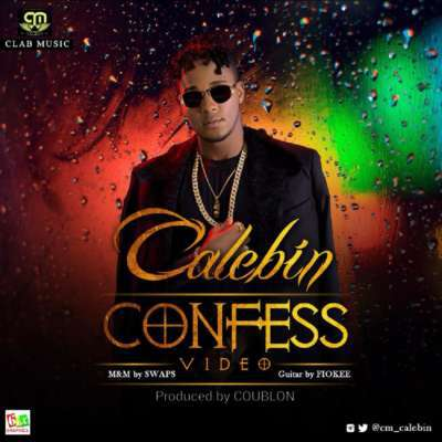 "AUDIO & VIDEO: Calebin – ""Confess"" (Prod. DJ Coublon)"