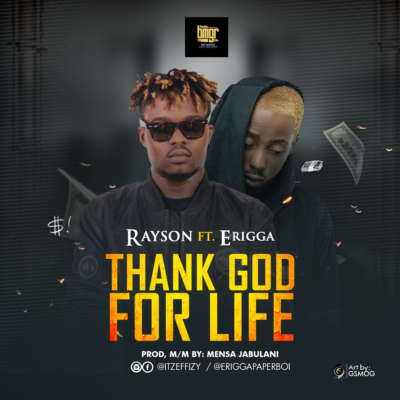 Rayson ft. Erigga – Thank God For Life