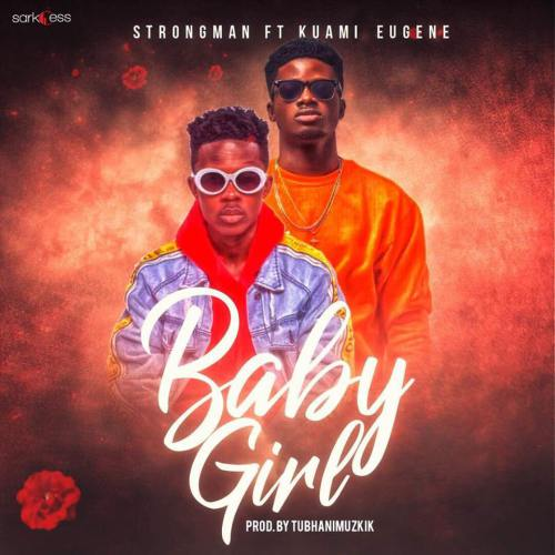 AUDIO & VIDEO: Strongman ft. Kuami Eugene – Baby Girl (Prod. by TubhaniMuzik)