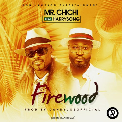 Mr. Chichi ft. Harrysong - Firewood