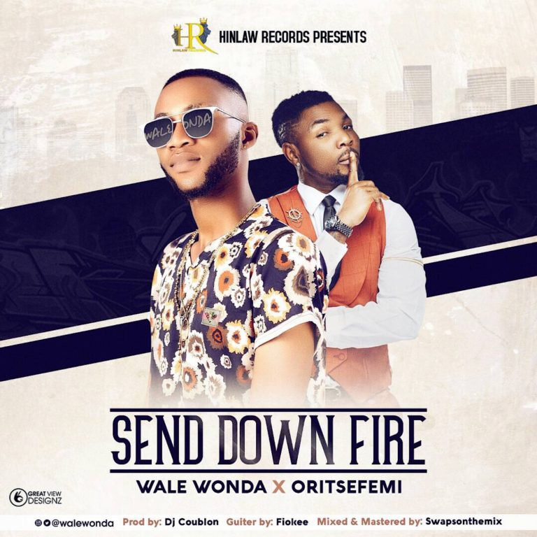 Wale Wonda ft. Oritse Femi – Send Down Fire (Prod. by DJ Coublon)