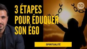 3 étapes pour éduquer son égo grâce à l'intelligence spirituelle