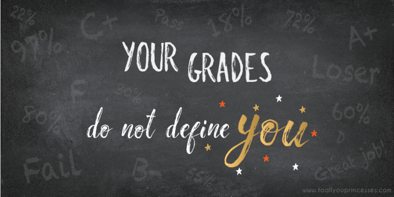 Your Grades Do Not Define You - To All You Princesses (www.toallyouprincesses.com)
