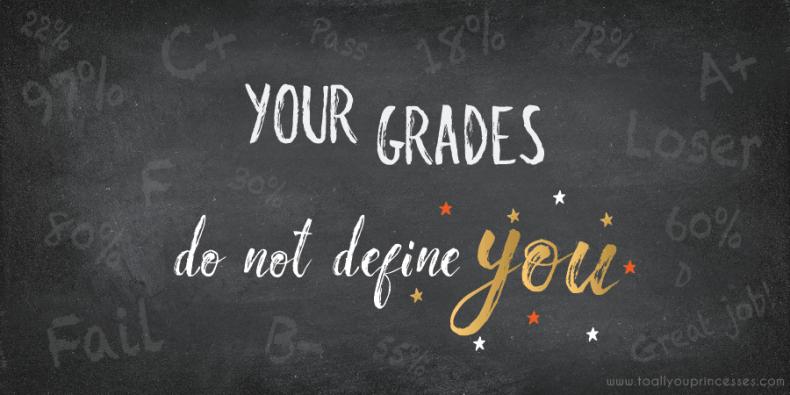 Your Grades Do Not Define You - To All You Princesses (www.toallyouprincesses.com)