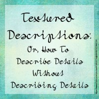 Textured Descriptions: Or, How To Describe Details Without Describing Details
