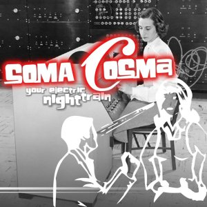 Soma Cosma - Your Electric Night Train with secret bonus track