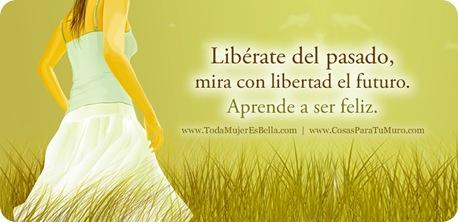 Libérate del pasado, mira con libertad el futuro. Aprende a ser feliz.