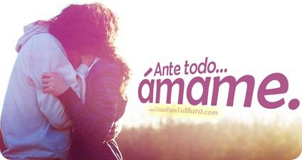 Ante todo... ámame.
