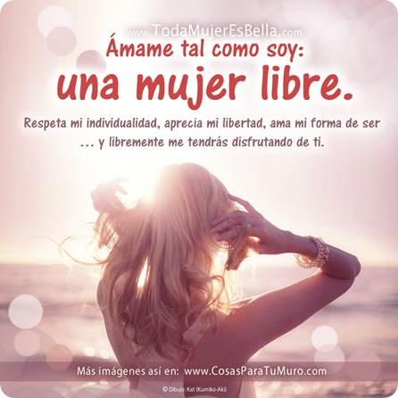 Ámame tal como soy: una mujer libre.