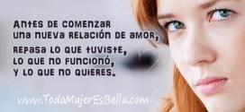 Antes de comenzar una nueva relación de amor, repasa lo que tuviste, lo que no funcionó, y lo que no quieres.