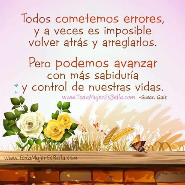 Todos cometemos errores, y a veces es imposible volver atrás y arreglarlos. Pero podemos avanzar con más sabiduría y control de nuestras vidas.