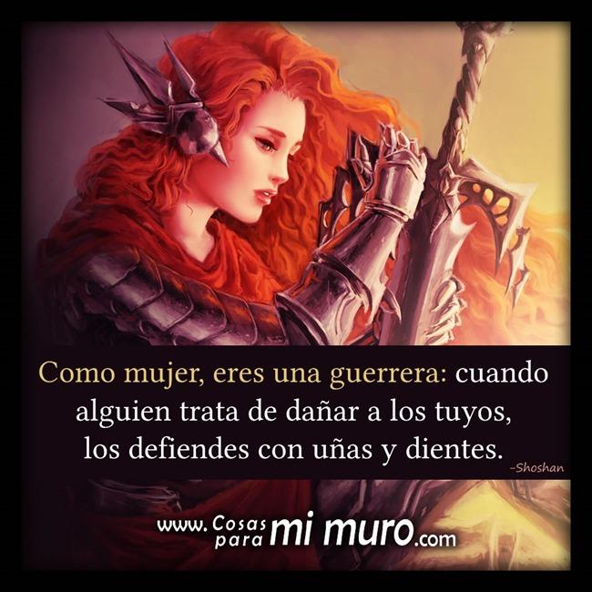 Mujer guerrera, defiendes a los tuyos