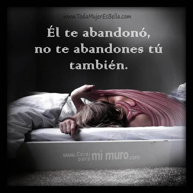 Él te abandonó, no te abandones tú también.