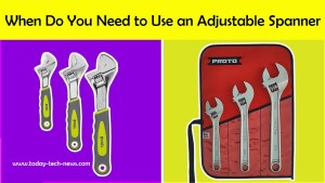 When Do You Need to Use an Adjustable Spanner