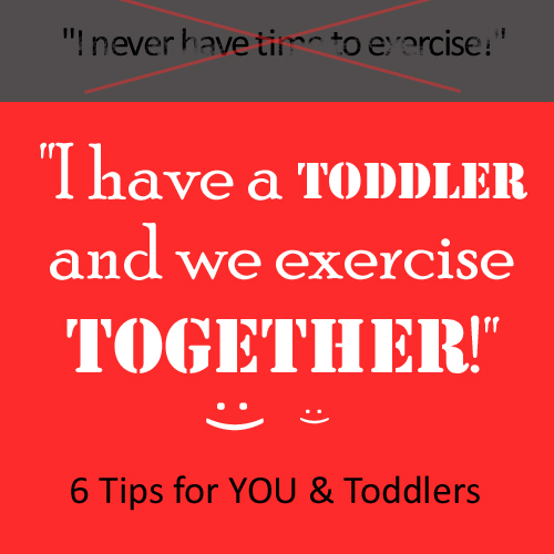 6 Tips to sneak in exercise with your toddlers.