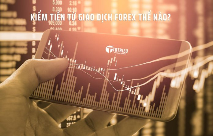 Kiếm tiền từ giao dịch Forex thế nào?
