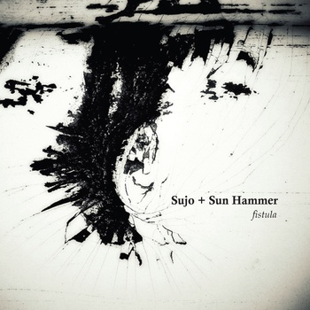 Sujo + Sun Hammer - Fistula
