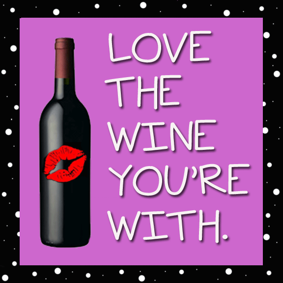 Download Love The Wine You're With