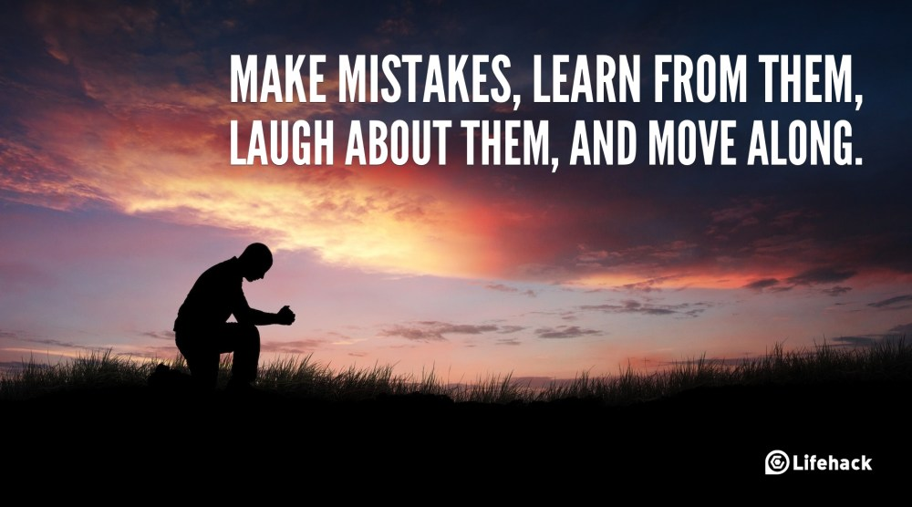 Make-mistakes-learn-from-them-laugh-about-them-and-move-along.