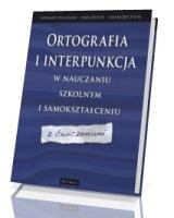 Ortografia i interpunkcja w nauczaniu szkolnym i samokształceniu z ćwiczeniami
