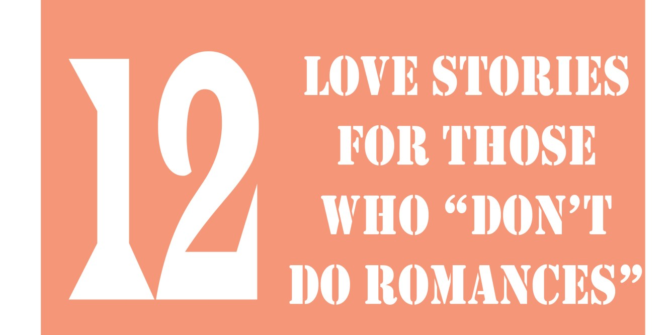 "12 Love Stories for People Who ""Don't Do Romances"" // To Love and To Learn"