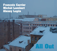 François Carrier – Michel Lambert – Alexey Lapin_All Out_FMR Records_2011