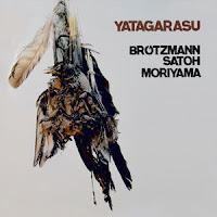 Brotzmann, Satoh, Moriyama: Yatagarasu (Not Two, 2012)