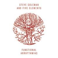 Steve coleman and five elements Funcional Arrhythmias Pi Recording 2013