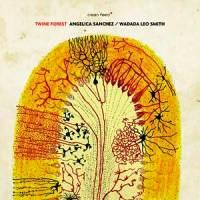 Angelica-Sanchez-Wada-da-leo-smith-Twin-Forest comp