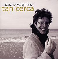 Guillermo McGill Quartet Tan Cerca