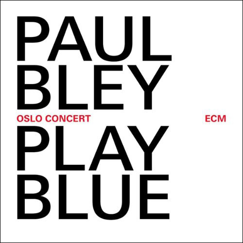 Paul Bley: Play Blue. Oslo Concert (ECM, 2014)