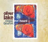 Oliver Lake Organ Quartet_What I Heard