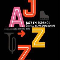 Nueva publicación: Jazz en español, derivas hispanoamericanas [Noticias]