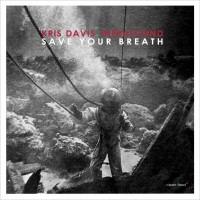 Kris Davis Infrasound_Save Your Breath_Clean Feed_2015_CD