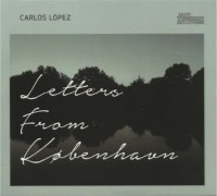 Carlos López: Letters From København (Jazz Activism Records, 2015)