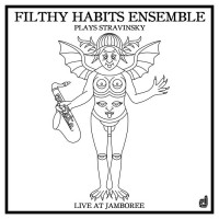 04_Filthy Habits Ensemble_Plays Stravinsky_Discordian Records
