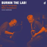 20_Agustí Fernández + Mats Gustafsson. Burnin The Lab_Discordian Records