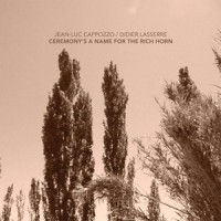 Jean-Luc Cappozzo - Didier Lasserre_Ceremony's A Name For The Rich Horn_NoBusiness Records_ 2016_EP