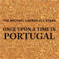 The Michael Lauren All Stars_Once Upon A Time In Portugal_Why Not Music_2015