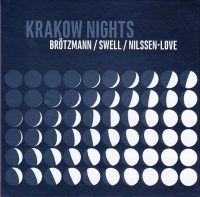 Brötzmann - Swell - Nilssen-Love_Krakow Nights_Not Two_2016