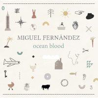 Miguel Fernández_Ocean Blood_Fresh Sound New Talent_2015