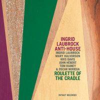 ingrid-laubrock-anti-house_roulette-of-the-cradle_intakt_2015