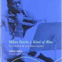 Ashley Kahn: Miles Davis y Kind Of Blue. La creación de una obra maestra (Alba Editorial. 2002) [Extracto. Libro]