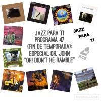 Jazz Para Ti. Programa 047: Especial Dr.John- Fin temporada (2019-06-18) JPT.T2.31 [Podcast]