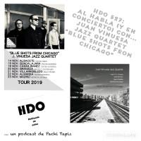 HDO 527. Blue Shots From Chicago: al habla (y en concierto) con... Juan Vinuesa [Podcast]