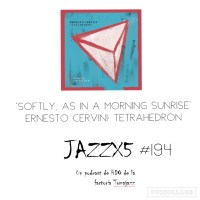 JazzX5#194. Ernesto Cervini: Softly, As In A Morning Sunrise (Tetrahedron) [Minipodcast] #YoMeQuedoEnCasa / #IStayAtHome